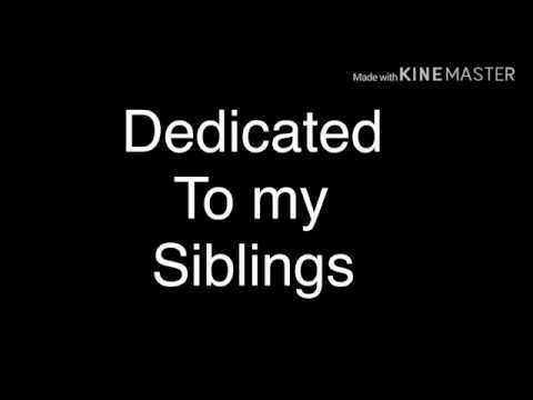 Dedicated to my sibling