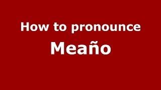 Meano Spain  City new picture : How to pronounce Meaño (Spanish/Spain) - PronounceNames.com