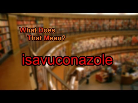 What does isavuconazole mean?