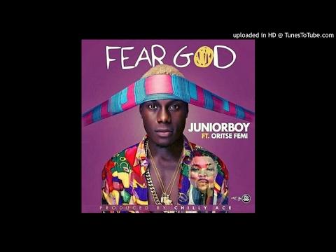 JUNIOR BOY FT ORITSE FEMI - FEAR GOD