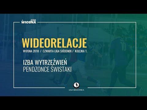 LIGA BEMOWSKA / WIOSNA 2018 / KOLEJKA 1. / IZBA WYTRZEŹWIEŃ - PENDZONCE ŚWISTAKI