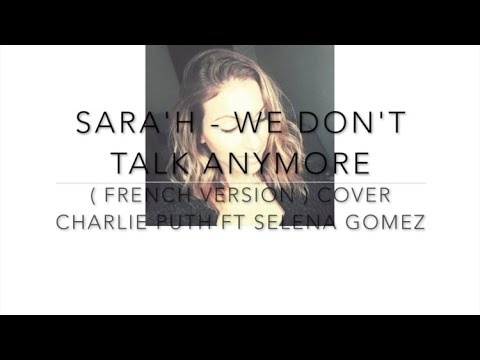 WE DON'T TALK ANYMORE  ( FRENCH VERSION ) Charlie Puth ft. Selena Gomez ( Sara'h Cover ) (видео)