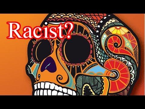 Racism & Culture in Dia De Los Muertos