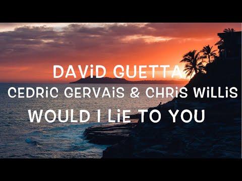David Guetta, Cedric Gervais & Chris Willis - Would I Lie To You Lyrics