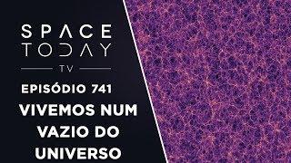 Vivemos Num Vazio Cósmico - Space Today TV Ep.741 by Space Today