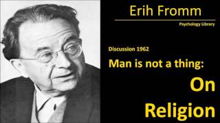 Erich Fromm on Religion - Man is not a thing (1962) - Psychology audiobook