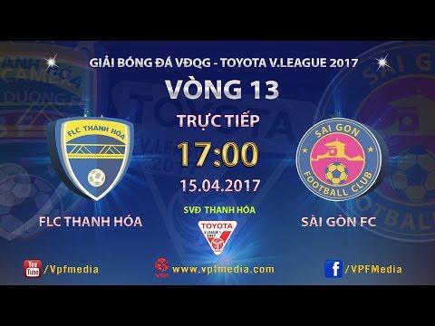 Trực Tiếp | FLC THANH HÓA vs SÀI GÒN | VÒNG 13 V.LEAGUE 2017