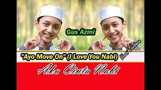 GUS AZMI ~AYO MOVE ON (I LOVE U NABI) VERSI JARAN GOYANG TERBARU LIRIK ~ SYUBBANUL MUSLIMIN