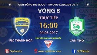 FULL | FLC Thanh Hoá (1-0) XSKT Cần Thơ | VÒNG 8 V.LEAGUE 2017., công phượng, u23 việt nam, vleague