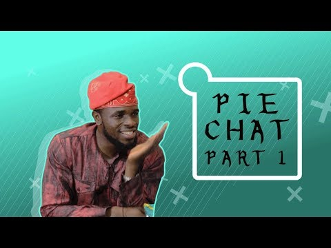 THINGS MEN SAY [S1E11] PIE CHAT PART 1 -  Latest 2017 Nigerian Talk Show