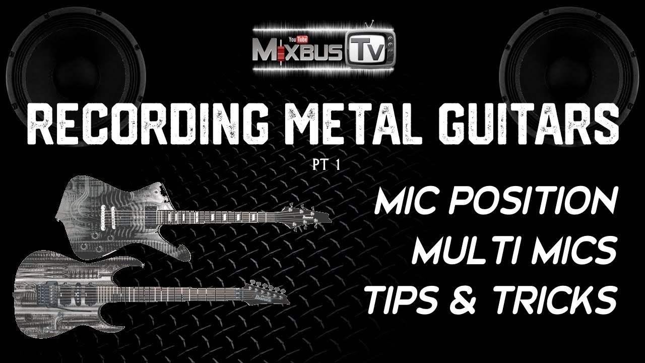 Recording & Mixing Heavy Electric Guitars, Tips & Tricks, Mic Positioning, Multiple Mics [1 of 2]