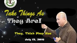 Take Things As They Are! - Thay. Thich Phap Hoa (July 15, 2016)