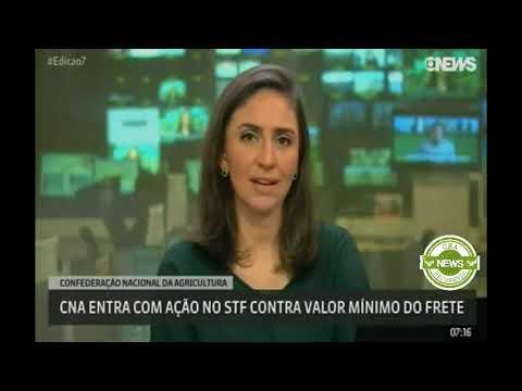 Globo News: CNA entra com ação no STF contra valor mínimo do frete