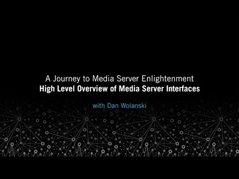 High Level Overview of Media Server Interfaces: Journey to Media Server Enlightenment