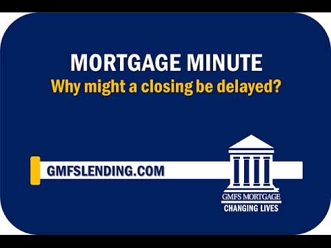 GMFS Mortgage Minute: Why might a home loan closing be delayed?