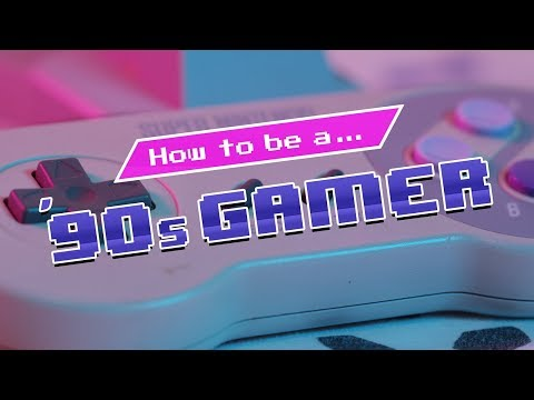 How to be a 90s Gamer