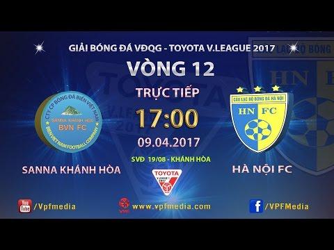 Trực Tiếp | SANNA KHÁNH HÒA BVN vs HÀ NỘI FC | VÒNG 12 V.LEAGUE 2017