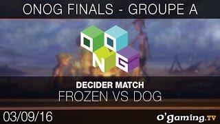 Frozen vs Dog - ONOG Circuit Finals - Groupe A
