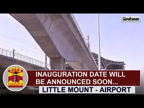 Little-Mount-to-Airport-Metro-Rail-Service--Inauguration-Date-will-be-announced-Soon--Thanthi-TV