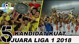 Download Video 5 Klub Kandidat Juara Terkuat di  Liga 1 2018, Siapa Saja Mereka?? MP3 3GP MP4