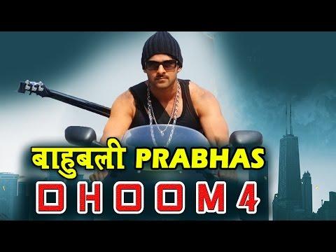 Dhoom 4 में दिखेंगे Baahubali Prabhas?