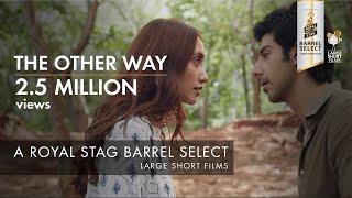 Video THE OTHER WAY I IMTIAZ ALI I ROYAL STAG  BARREL SELECT LARGE SHORT FILMS MP3, 3GP, MP4, WEBM, AVI, FLV Desember 2018