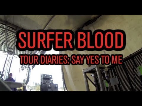 Surfer Blood - Tour Diaries ft. Say Yes To Me
