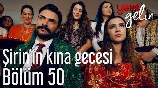 Video Yeni Gelin 50. Bölüm - Şirin'in Kına Gecesi MP3, 3GP, MP4, WEBM, AVI, FLV Mei 2018