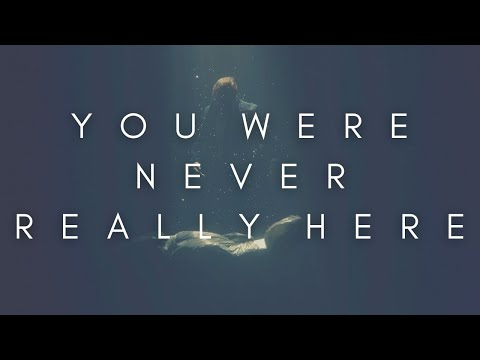 The Beauty Of You Were Never Really Here