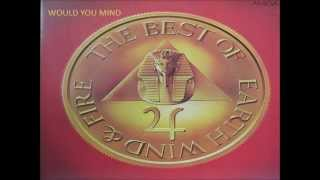 Video Would You Mind - Earth, Wind & Fire MP3, 3GP, MP4, WEBM, AVI, FLV Januari 2018