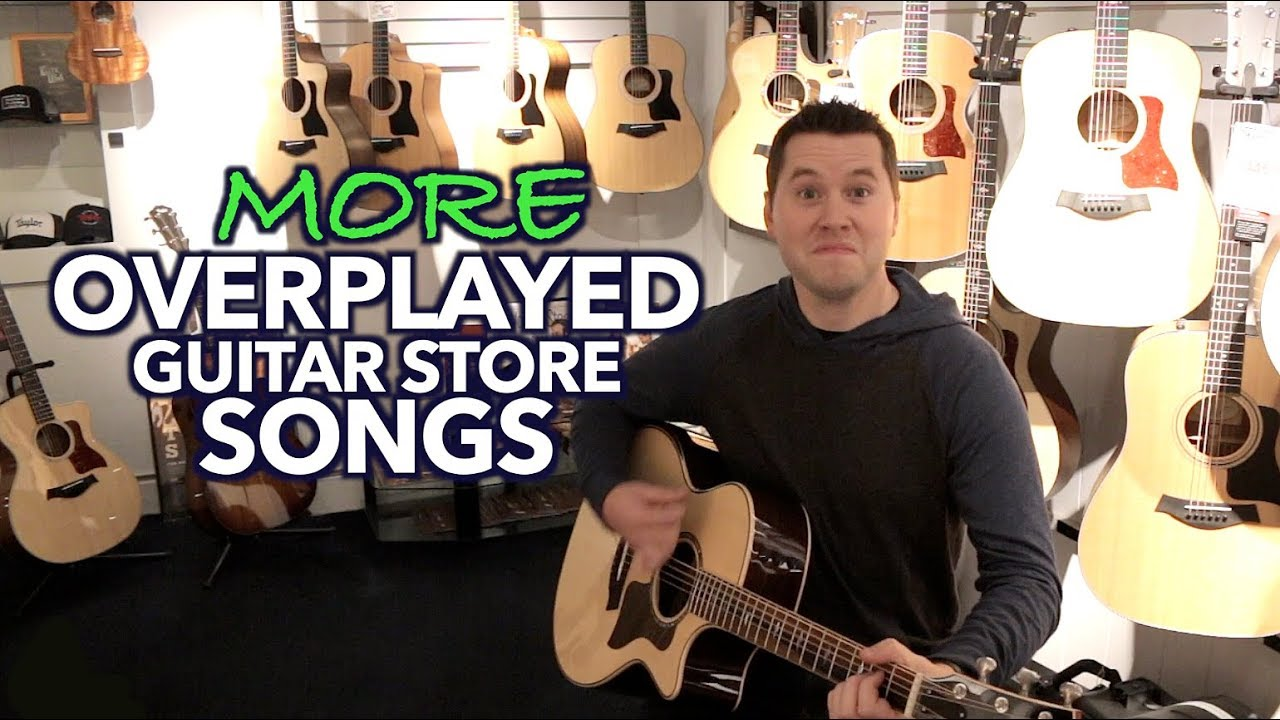 More Overplayed Guitar Store Songs