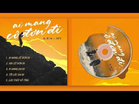 ALBUM AI MANG CÔ ĐƠN ĐI | K-ICM ft. APJ | Official Audio