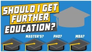 Should I Get Further Education (Master's, PhD, MBA, and More)?