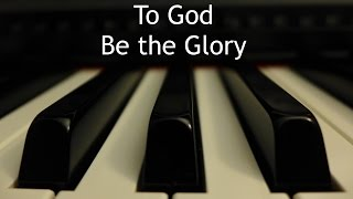To God Be the Glory - piano instrumental hymn with lyrics