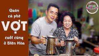 Quán cà phê vợt 50 năm tuổi giữa lòng Thành phố Biên Hòa