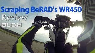 10. WR450 Review Part 1 | I scraped BeRAD's bike!!! | BLDH