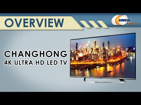 Changhong 4K Ultra HD LED TV Overview - NewEgg Lifestyle
