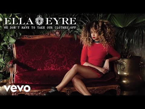 Off - Music video by Ella Eyre performing We Don't Have To Take Our Clothes Off. (C) 2015 Virgin Records Ltd.