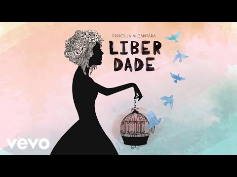 Priscilla Alcantara - Liberdade (Áudio)