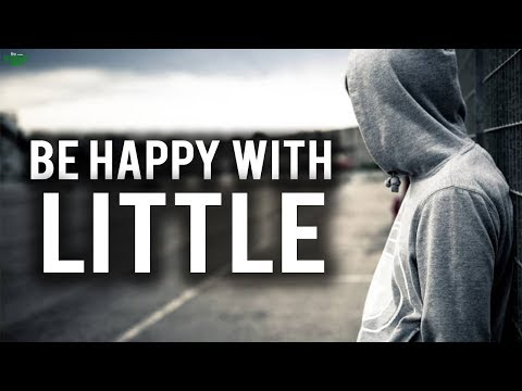 Happiness quotes - BE HAPPY WITH THE LITTLE THAT YOU HAVE!