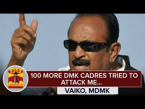 100-more-DMK-Cadres-tried-to-attack-Me--Vaiko-MDMK-Chief--Thanthi-TV