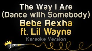 Bebe Rexha ft. Lil Wayne - The Way I Are (Dance With Somebody) (Karaoke Version)