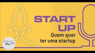 PODCAST | 4 | Quem quer ter uma startup?