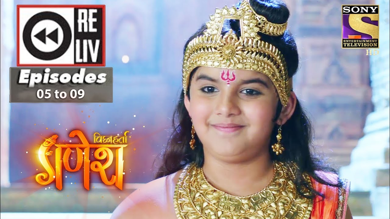 Weekly Reliv | Vighnaharta Ganesh | 28th Aug to 1st Sep 2017 | Episode 05 to 09