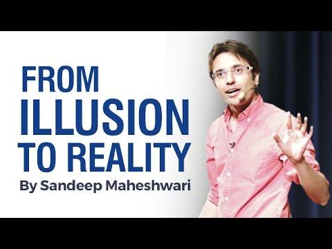 Video From ILLUSION to REALITY - By Sandeep Maheshwari I Hindi download in MP3, 3GP, MP4, WEBM, AVI, FLV January 2017
