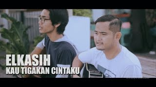 Video ELKASIH - KAU TIGAKAN CINTAKU (Tereza Feat. Ary Rama Cover) MP3, 3GP, MP4, WEBM, AVI, FLV Juli 2018