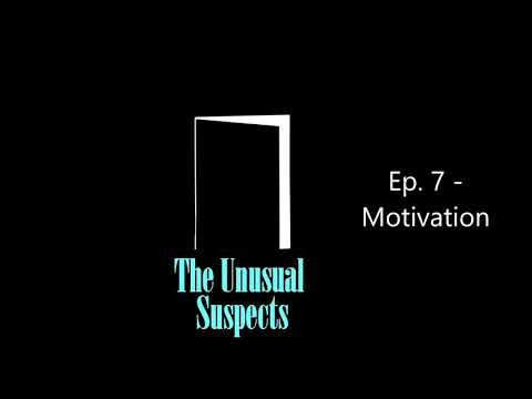 The Unusual Suspects Ep. 7 - Motivation