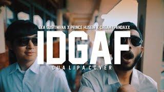 Video IDGAF - Dua Lipa (Eka Gustiwana x Prince Husein Cover) MP3, 3GP, MP4, WEBM, AVI, FLV Januari 2019