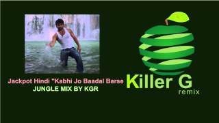 Jackpot Hindi Film Video Song Kabhi Jo Baadal Barse Remix Killer G