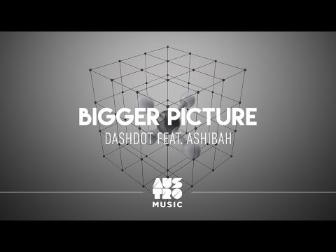 Dashdot Feat. Ashibah - Bigger Picture (Original Mix)
